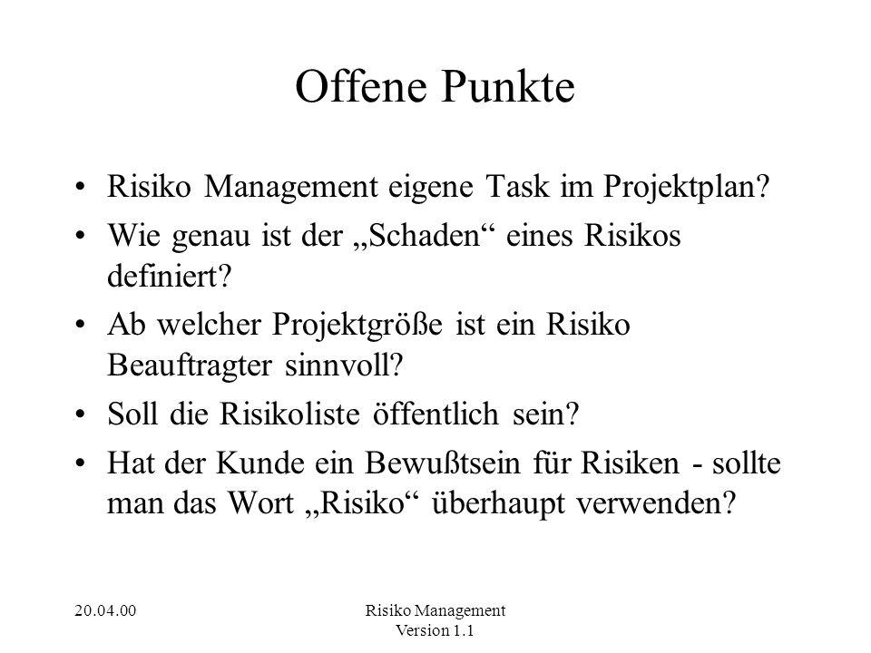 20.04.00Risiko Management Version 1.1 Offene Punkte Risiko Management eigene Task im Projektplan? Wie genau ist der Schaden eines Risikos definiert? A
