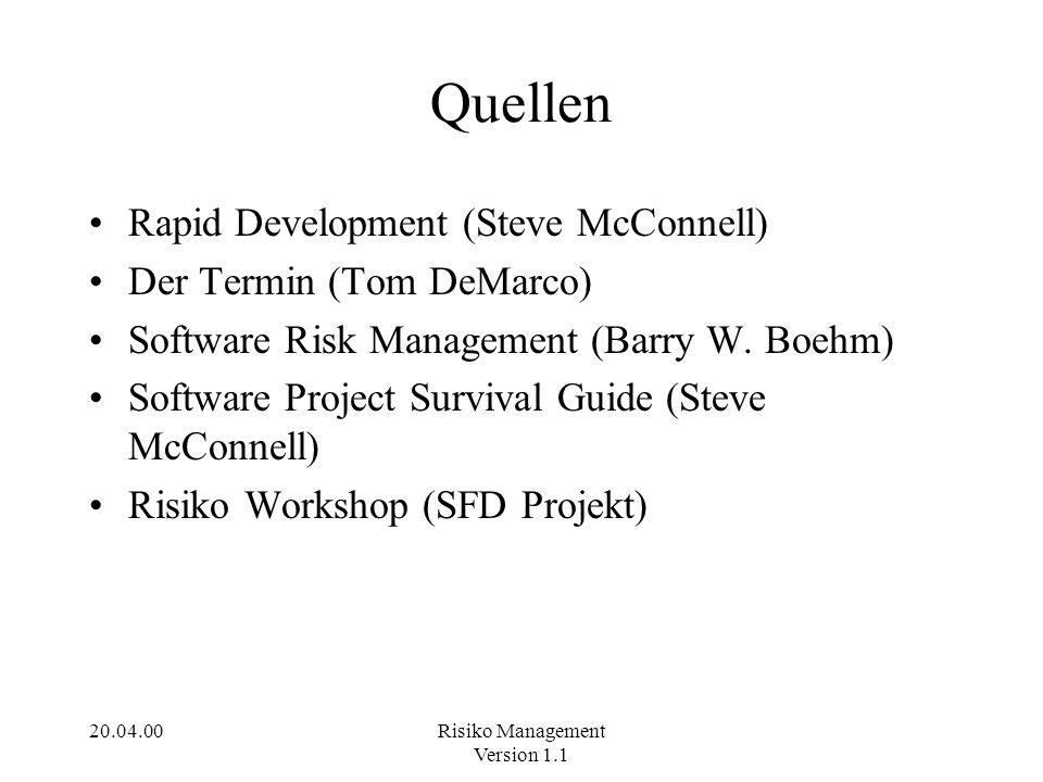 20.04.00Risiko Management Version 1.1 Quellen Rapid Development (Steve McConnell) Der Termin (Tom DeMarco) Software Risk Management (Barry W. Boehm) S