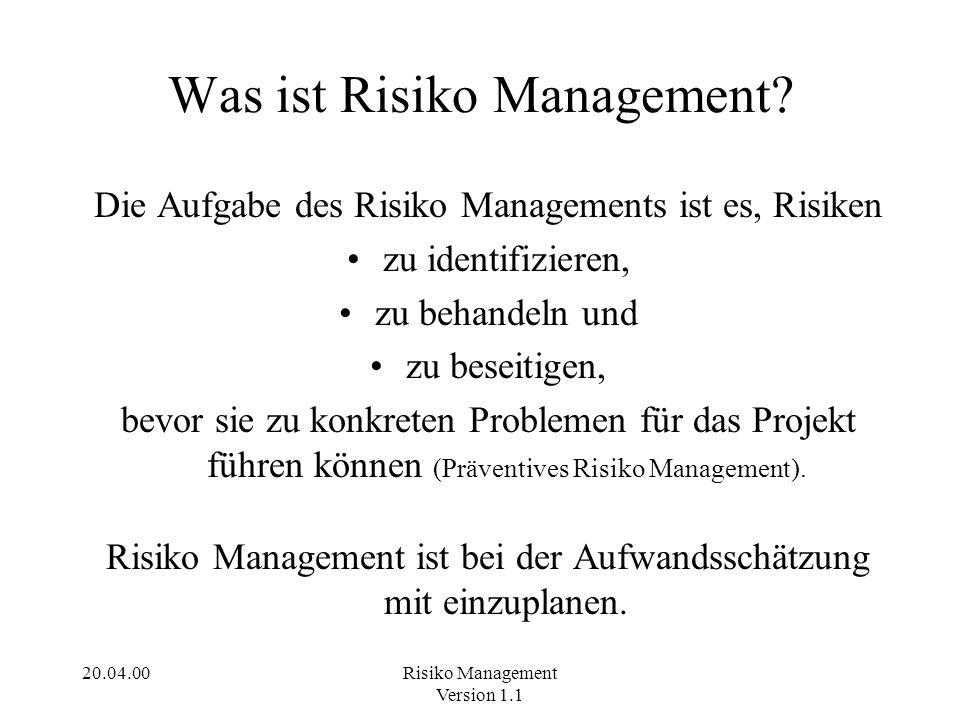 20.04.00Risiko Management Version 1.1 Der Risiko Beauftragte Muß neu entstehende Risiken aufspüren.