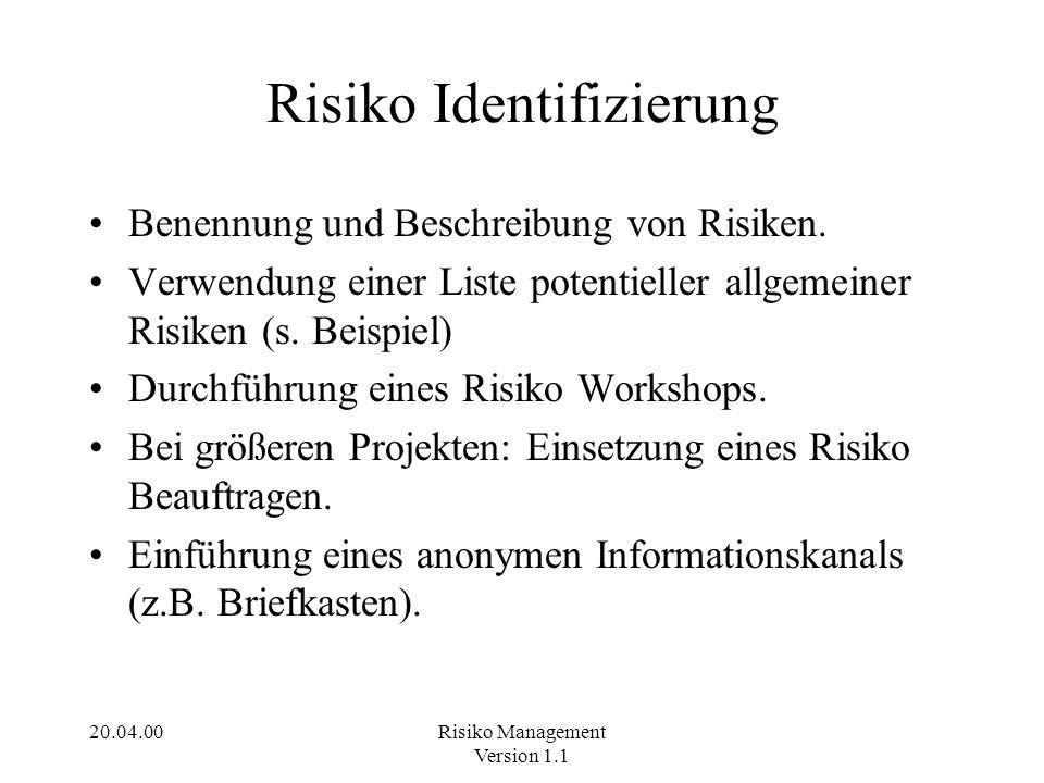 20.04.00Risiko Management Version 1.1 Beispiele für allgemeine Risiken Kein Engagement des Top-Managements Endbenutzer sind nicht in das Projekt involviert und fühlen sich nicht verpflichtet.