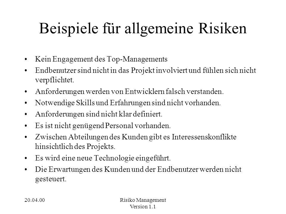 20.04.00Risiko Management Version 1.1 Beispiele für allgemeine Risiken Kein Engagement des Top-Managements Endbenutzer sind nicht in das Projekt invol