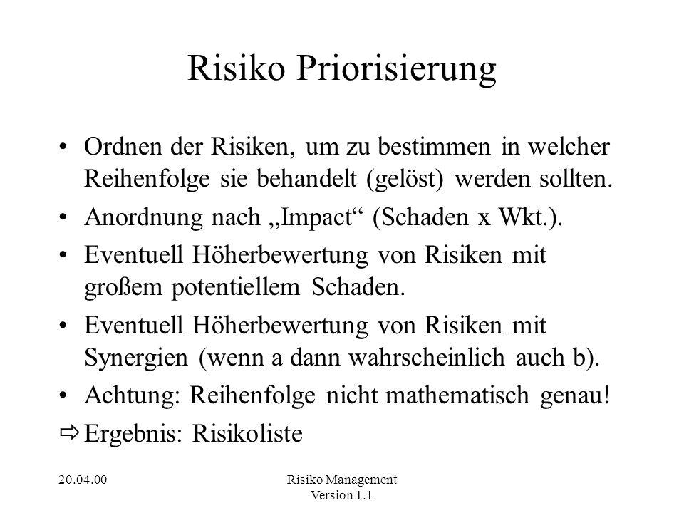 20.04.00Risiko Management Version 1.1 Risiko Priorisierung Ordnen der Risiken, um zu bestimmen in welcher Reihenfolge sie behandelt (gelöst) werden so