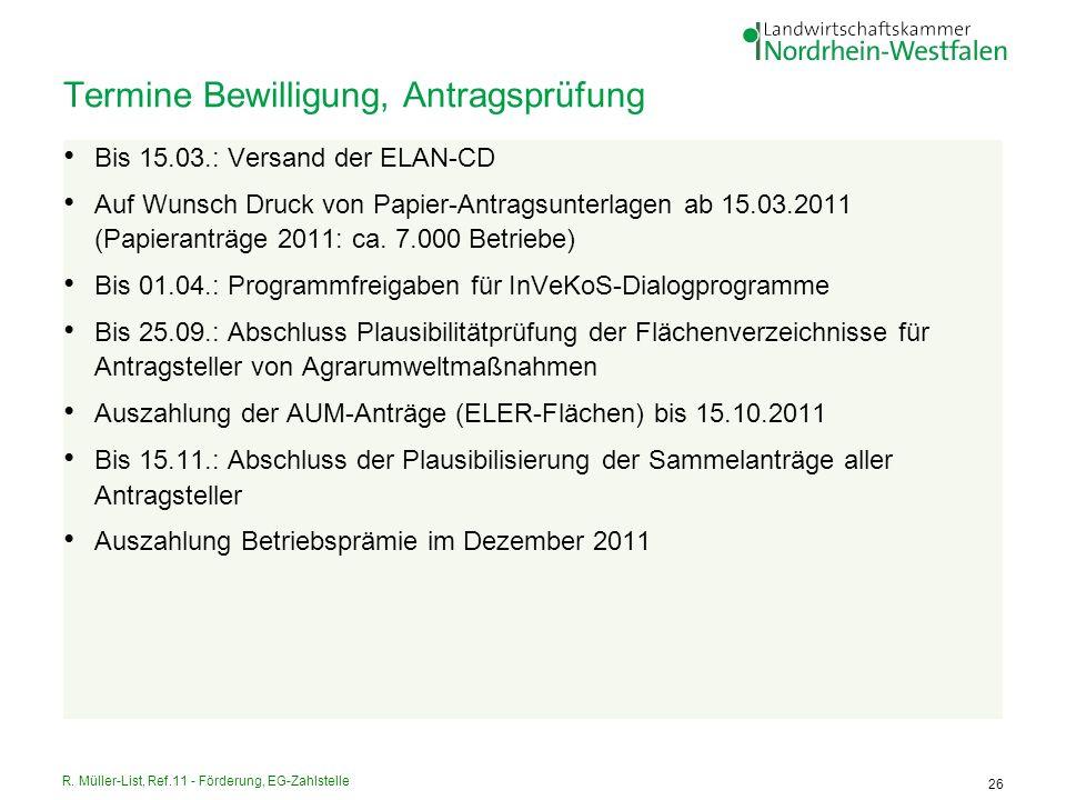 R. Müller-List, Ref.11 - Förderung, EG-Zahlstelle 26 Termine Bewilligung, Antragsprüfung Bis 15.03.: Versand der ELAN-CD Auf Wunsch Druck von Papier-A