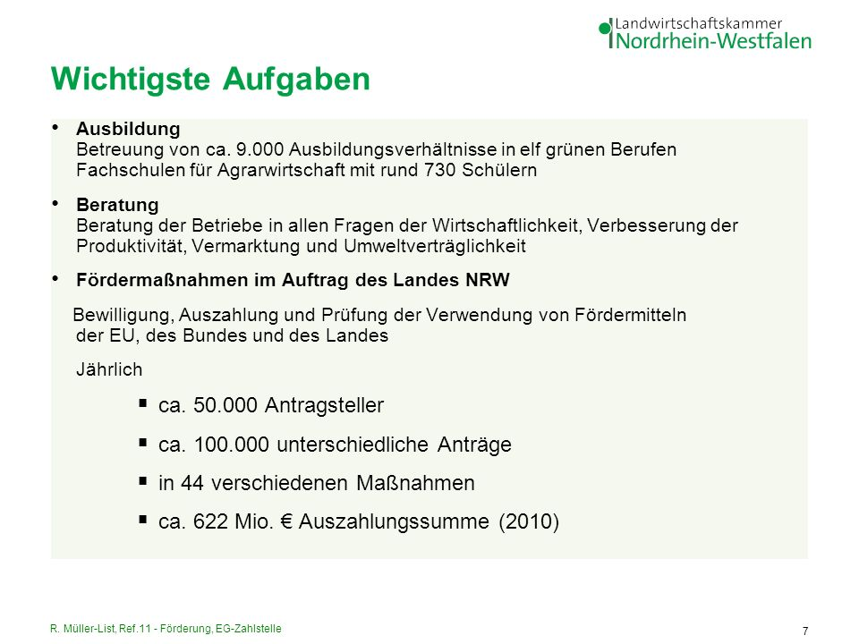 R. Müller-List, Ref.11 - Förderung, EG-Zahlstelle 7 Wichtigste Aufgaben Ausbildung Betreuung von ca. 9.000 Ausbildungsverhältnisse in elf grünen Beruf