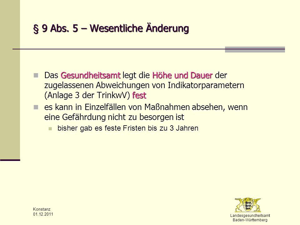 Landesgesundheitsamt Baden-Württemberg Konstanz 01.12.2011 § 9 Abs. 5 – Wesentliche Änderung Das Gesundheitsamt legt die Höhe und Dauer der zugelassen