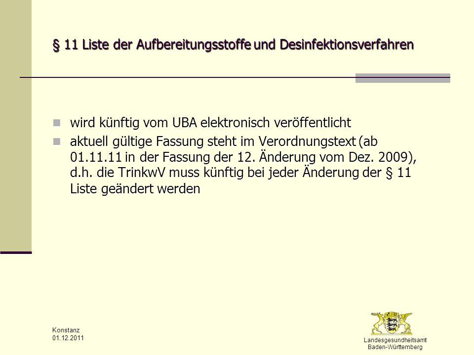 Landesgesundheitsamt Baden-Württemberg Konstanz 01.12.2011 § 11 Liste der Aufbereitungsstoffe und Desinfektionsverfahren wird künftig vom UBA elektron