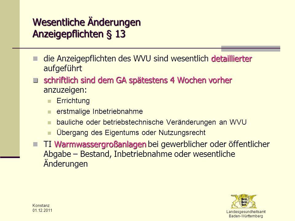 Landesgesundheitsamt Baden-Württemberg Konstanz 01.12.2011 Wesentliche Änderungen Anzeigepflichten § 13 die Anzeigepflichten des WVU sind wesentlich d