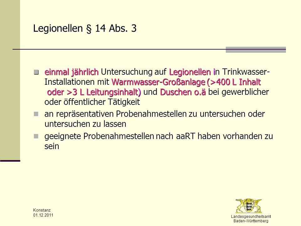 Landesgesundheitsamt Baden-Württemberg Konstanz 01.12.2011 Legionellen § 14 Abs. 3 einmal jährlich Untersuchung auf Legionellen in Trinkwasser- Instal