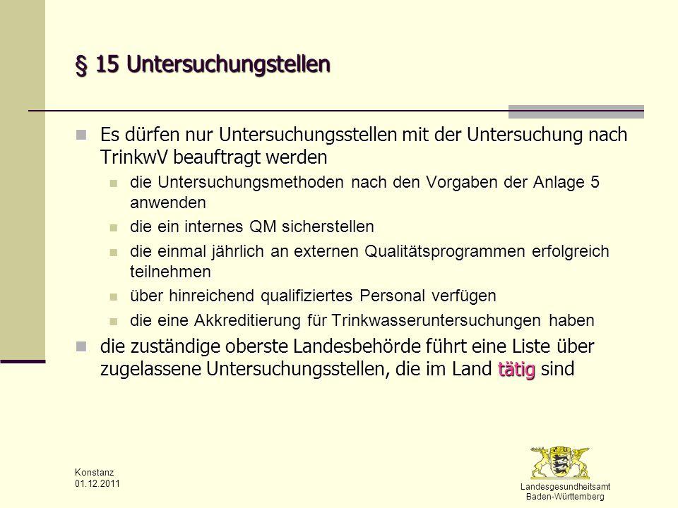 Landesgesundheitsamt Baden-Württemberg Konstanz 01.12.2011 § 15 Untersuchungstellen Es dürfen nur Untersuchungsstellen mit der Untersuchung nach Trink