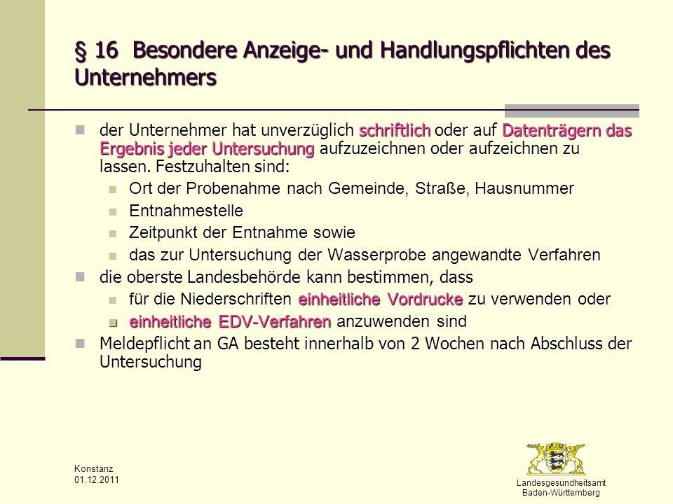 Landesgesundheitsamt Baden-Württemberg Konstanz 01.12.2011 § 16 Besondere Anzeige- und Handlungspflichten des Unternehmers der Unternehmer hat unverzü