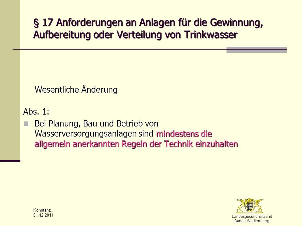 Landesgesundheitsamt Baden-Württemberg Konstanz 01.12.2011 § 17 Anforderungen an Anlagen für die Gewinnung, Aufbereitung oder Verteilung von Trinkwass