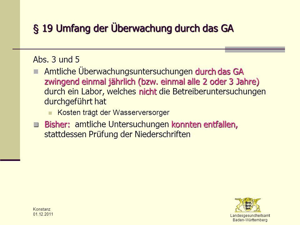 Landesgesundheitsamt Baden-Württemberg Konstanz 01.12.2011 § 19 Umfang der Überwachung durch das GA Abs. 3 und 5 Amtliche Überwachungsuntersuchungen d