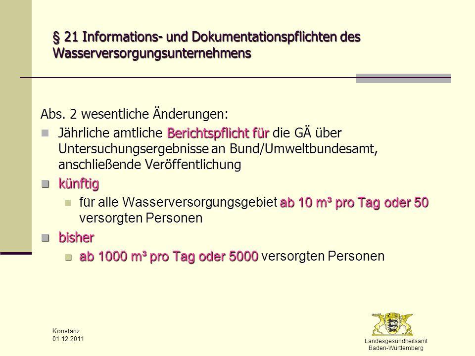 Landesgesundheitsamt Baden-Württemberg Konstanz 01.12.2011 § 21 Informations- und Dokumentationspflichten des Wasserversorgungsunternehmens Abs. 2 wes