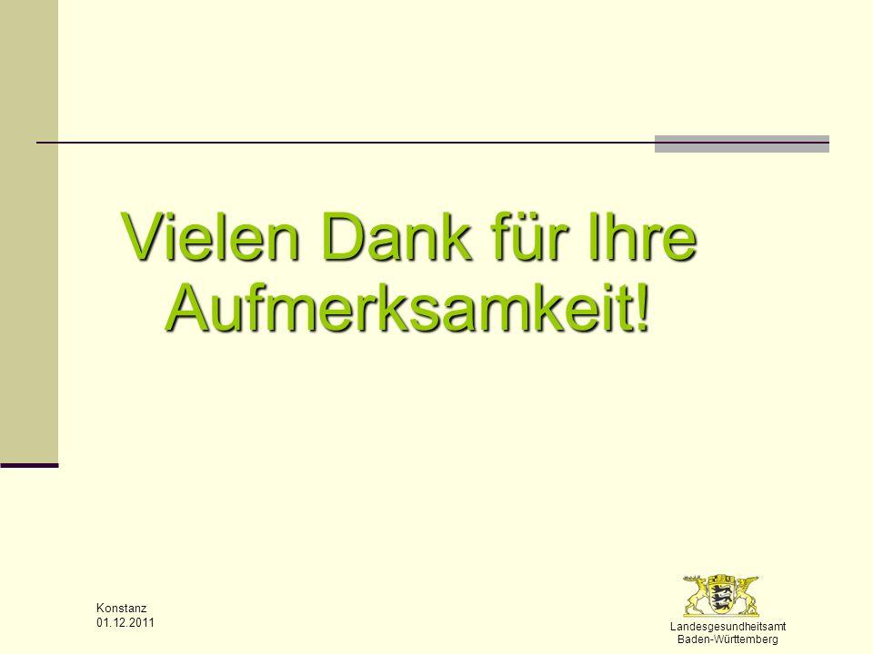 Landesgesundheitsamt Baden-Württemberg Konstanz 01.12.2011 Vielen Dank für Ihre Aufmerksamkeit!