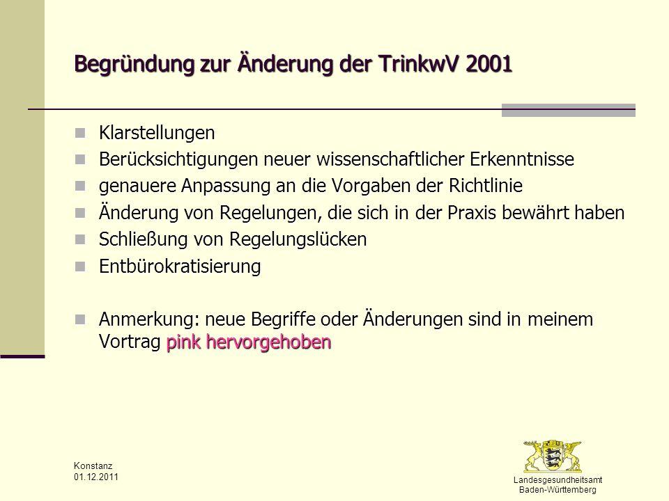 Landesgesundheitsamt Baden-Württemberg Konstanz 01.12.2011 § 11 Liste der Aufbereitungsstoffe und Desinfektionsverfahren wird künftig vom UBA elektronisch veröffentlicht wird künftig vom UBA elektronisch veröffentlicht aktuell gültige Fassung steht im Verordnungstext (ab 01.11.11 in der Fassung der 12.