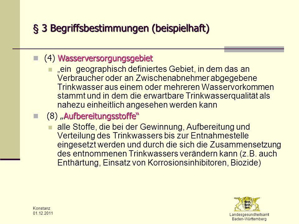 Landesgesundheitsamt Baden-Württemberg Konstanz 01.12.2011 § 3 Begriffsbestimmungen (beispielhaft) (9) Technischer Maßnahmewert – kein Grenzwert (9) Technischer Maßnahmewert – kein Grenzwert ein Wert, bei dessen Erreichen oder Überschreitung eine von der Trinkwasser-Installation ausgehende vermeidbare Gesundheitsgefährdung zu besorgen ist und ein Wert, bei dessen Erreichen oder Überschreitung eine von der Trinkwasser-Installation ausgehende vermeidbare Gesundheitsgefährdung zu besorgen ist und Maßnahmen zur hygienisch-technischen Überprüfung der Trinkwasser-Installation im Sinne einer Gefährdungsanalyse eingeleitet werden Maßnahmen zur hygienisch-technischen Überprüfung der Trinkwasser-Installation im Sinne einer Gefährdungsanalyse eingeleitet werden (11) öffentliche Tätigkeit (11) öffentliche Tätigkeit die Trinkwasserbereitstellung für einen unbestimmten, wechselnden und nicht durch persönliche Beziehungen verbundenen Personenkreis die Trinkwasserbereitstellung für einen unbestimmten, wechselnden und nicht durch persönliche Beziehungen verbundenen Personenkreis