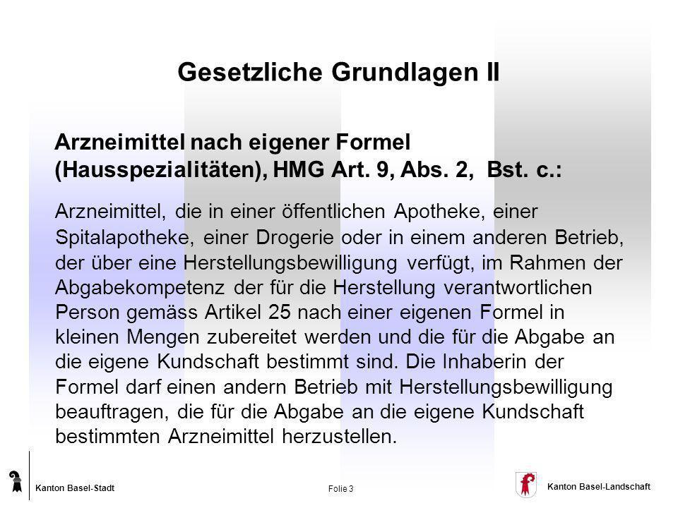 Kanton Basel-Stadt Kanton Basel-Landschaft Folie 3 Gesetzliche Grundlagen II Arzneimittel, die in einer öffentlichen Apotheke, einer Spitalapotheke, e
