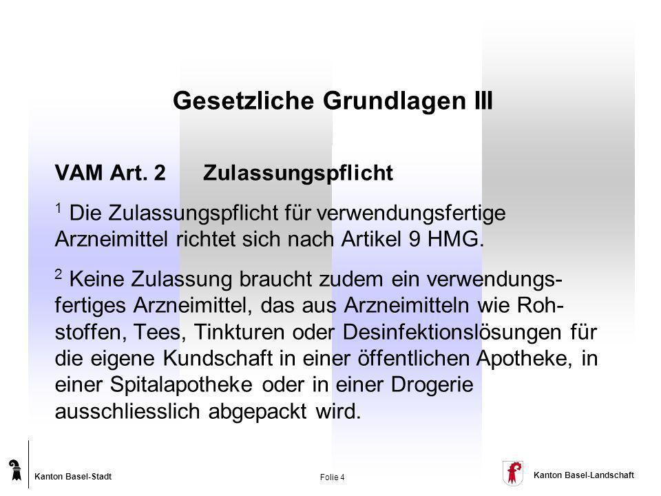 Kanton Basel-Stadt Kanton Basel-Landschaft Folie 4 Gesetzliche Grundlagen III VAM Art. 2 Zulassungspflicht 1 Die Zulassungspflicht für verwendungsfert