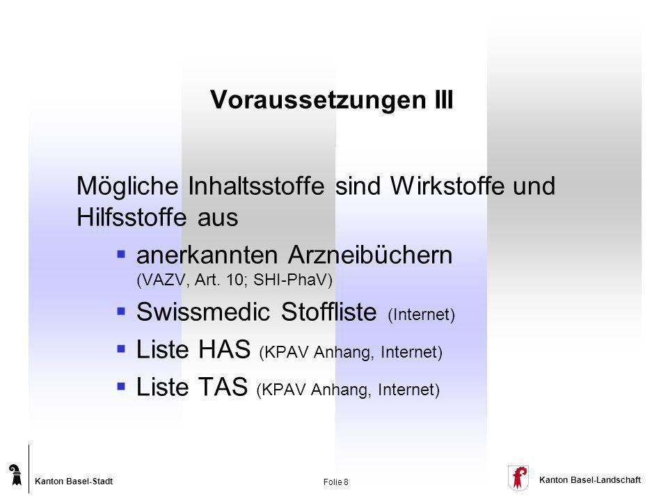 Kanton Basel-Stadt Kanton Basel-Landschaft Folie 8 Voraussetzungen III Mögliche Inhaltsstoffe sind Wirkstoffe und Hilfsstoffe aus anerkannten Arzneibü