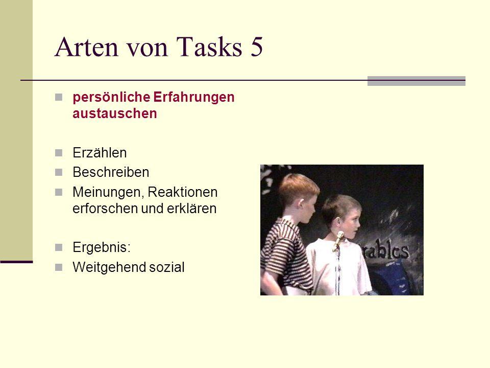 Arten von Tasks 5 persönliche Erfahrungen austauschen Erzählen Beschreiben Meinungen, Reaktionen erforschen und erklären Ergebnis: Weitgehend sozial