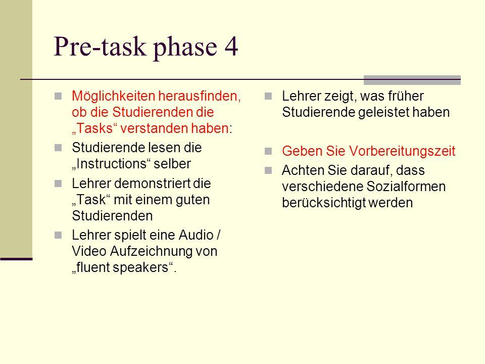 Pre-task phase 4 Möglichkeiten herausfinden, ob die Studierenden die Tasks verstanden haben: Studierende lesen die Instructions selber Lehrer demonstr