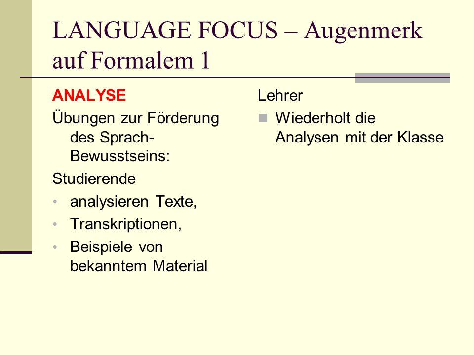 LANGUAGE FOCUS – Augenmerk auf Formalem 1 ANALYSE Übungen zur Förderung des Sprach- Bewusstseins: Studierende analysieren Texte, Transkriptionen, Beis