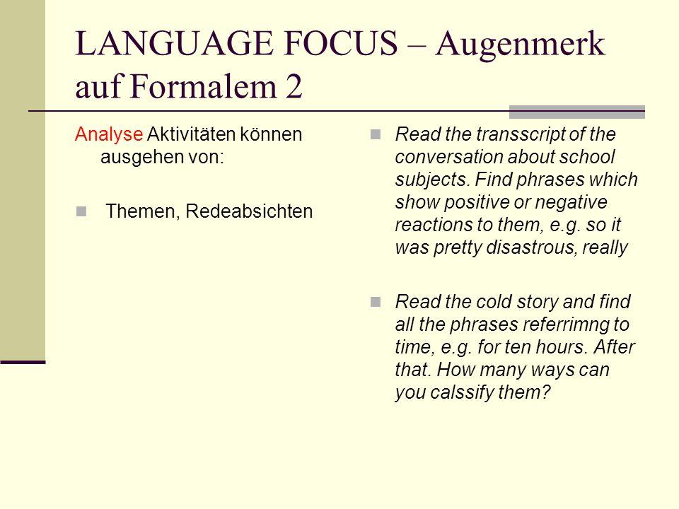 LANGUAGE FOCUS – Augenmerk auf Formalem 2 Analyse Aktivitäten können ausgehen von: Themen, Redeabsichten Read the transscript of the conversation abou