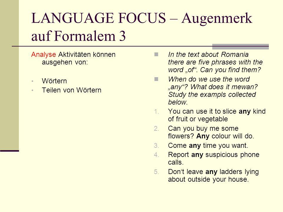 LANGUAGE FOCUS – Augenmerk auf Formalem 3 Analyse Aktivitäten können ausgehen von: Wörtern Teilen von Wörtern In the text about Romania there are five