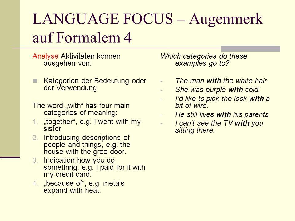 LANGUAGE FOCUS – Augenmerk auf Formalem 4 Analyse Aktivitäten können ausgehen von: Kategorien der Bedeutung oder der Verwendung The word with has four