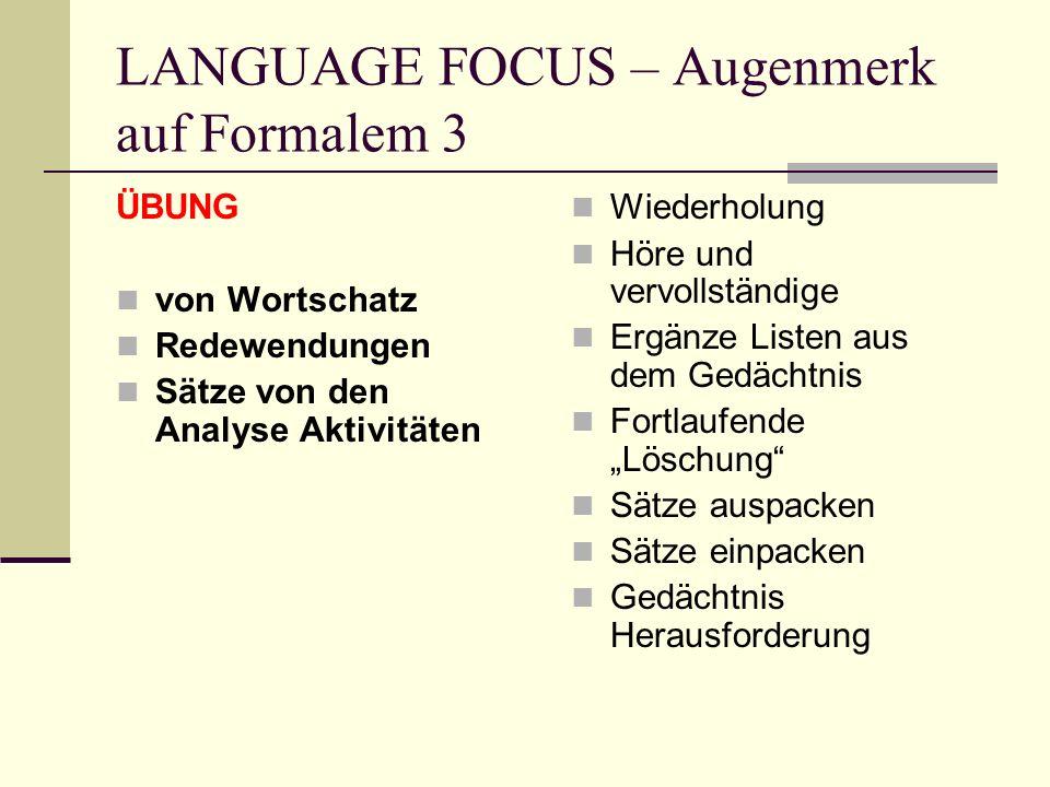 LANGUAGE FOCUS – Augenmerk auf Formalem 3 ÜBUNG von Wortschatz Redewendungen Sätze von den Analyse Aktivitäten Wiederholung Höre und vervollständige E