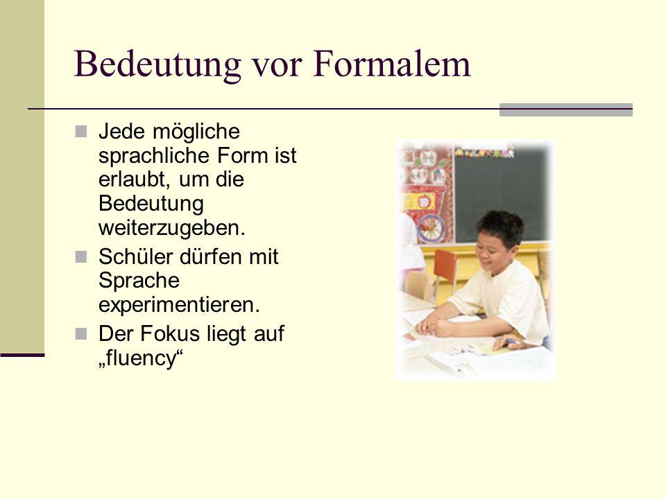 Bedeutung vor Formalem Jede mögliche sprachliche Form ist erlaubt, um die Bedeutung weiterzugeben. Schüler dürfen mit Sprache experimentieren. Der Fok