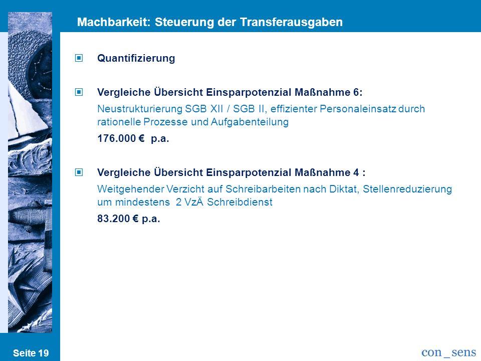 Seite 19 Machbarkeit: Steuerung der Transferausgaben Quantifizierung Vergleiche Übersicht Einsparpotenzial Maßnahme 6: Neustrukturierung SGB XII / SGB