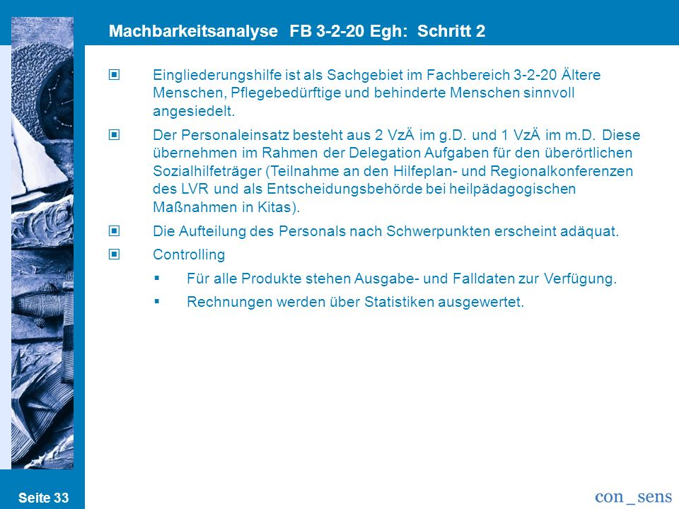 Seite 33 Machbarkeitsanalyse FB 3-2-20 Egh: Schritt 2 Prozesse/Strukturen Eingliederungshilfe ist als Sachgebiet im Fachbereich 3-2-20 Ältere Menschen