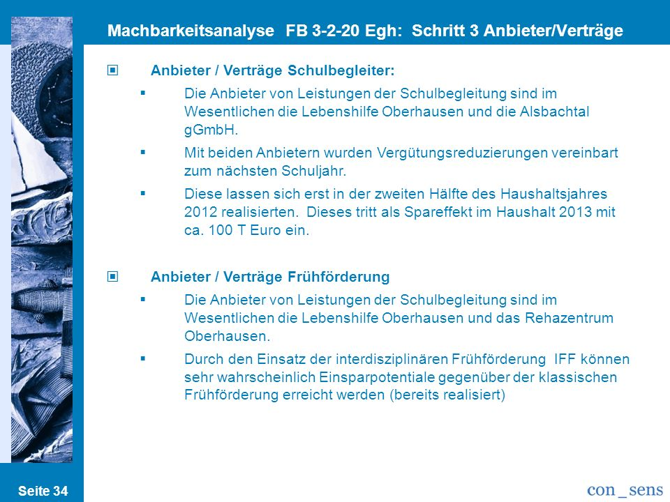 Seite 34 Machbarkeitsanalyse FB 3-2-20 Egh: Schritt 3 Anbieter/Verträge Anbieter / Verträge Schulbegleiter: Die Anbieter von Leistungen der Schulbegle