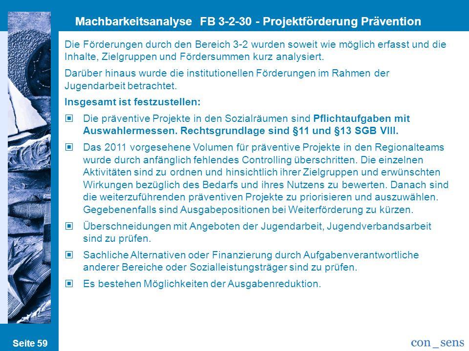 Seite 59 Machbarkeitsanalyse FB 3-2-30 - Projektförderung Prävention Die Förderungen durch den Bereich 3-2 wurden soweit wie möglich erfasst und die I