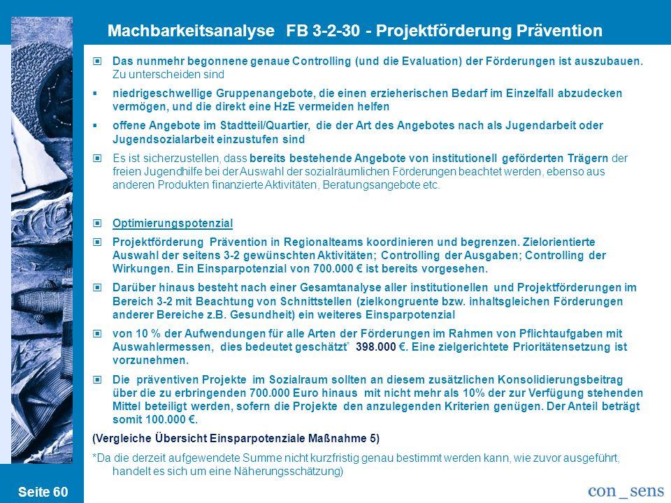 Seite 60 Machbarkeitsanalyse FB 3-2-30 - Projektförderung Prävention Das nunmehr begonnene genaue Controlling (und die Evaluation) der Förderungen ist