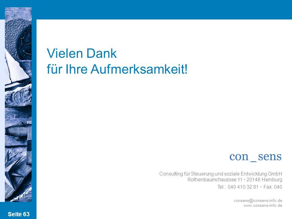 Seite 63 Vielen Dank für Ihre Aufmerksamkeit! Consulting für Steuerung und soziale Entwicklung GmbH Rothenbaumchaussee 11 20148 Hamburg Tel.: 040 410