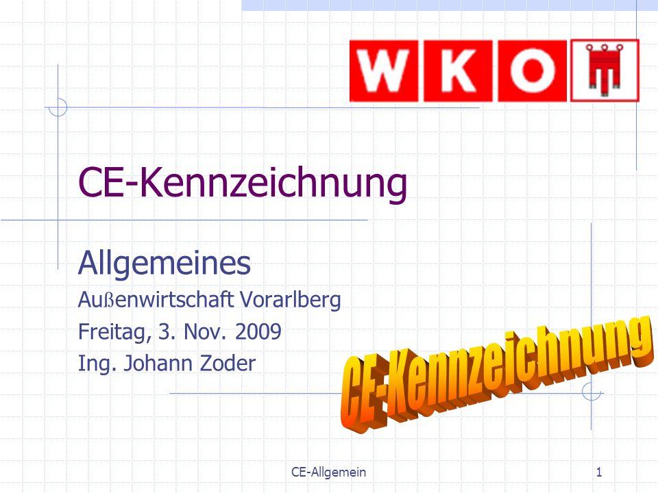 CE-Allgemein1 CE-Kennzeichnung Allgemeines Au ß enwirtschaft Vorarlberg Freitag, 3. Nov. 2009 Ing. Johann Zoder