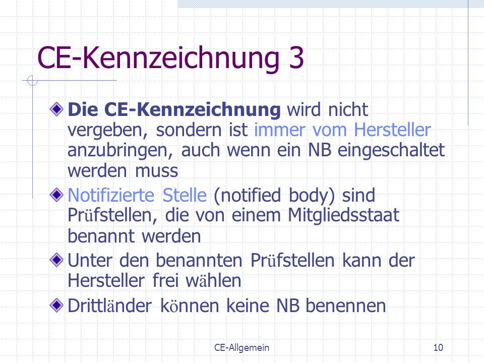 CE-Allgemein10 CE-Kennzeichnung 3 Die CE-Kennzeichnung wird nicht vergeben, sondern ist immer vom Hersteller anzubringen, auch wenn ein NB eingeschalt