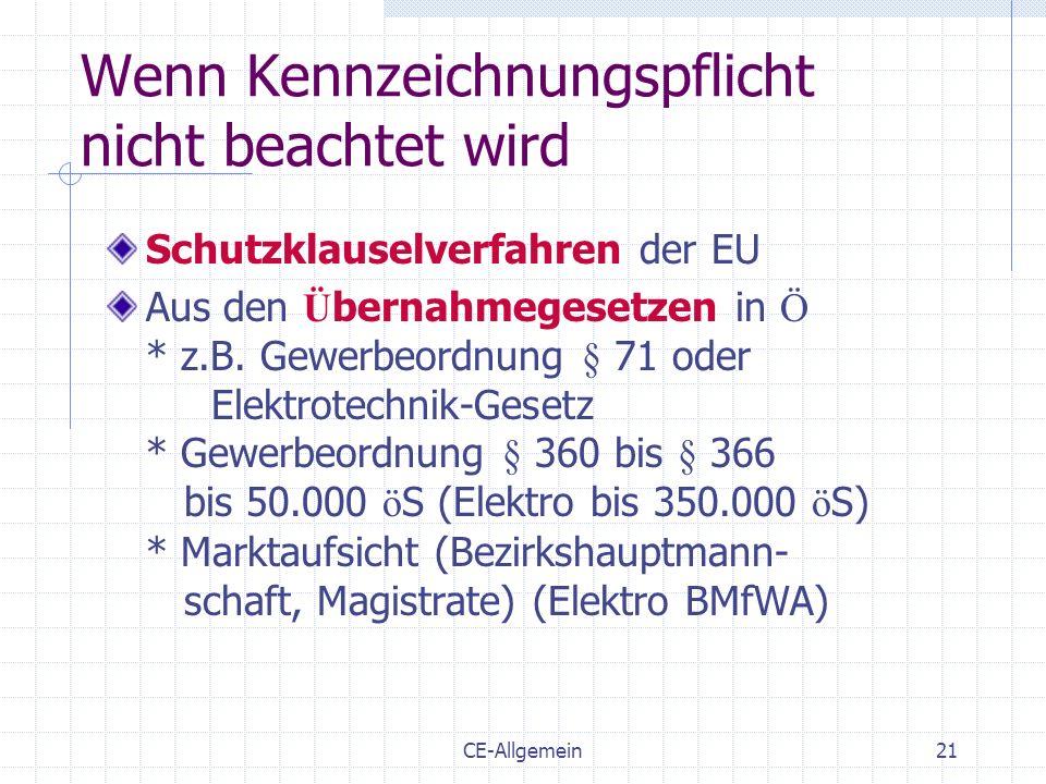 CE-Allgemein21 Wenn Kennzeichnungspflicht nicht beachtet wird Schutzklauselverfahren der EU Aus den Ü bernahmegesetzen in Ö * z.B. Gewerbeordnung § 71