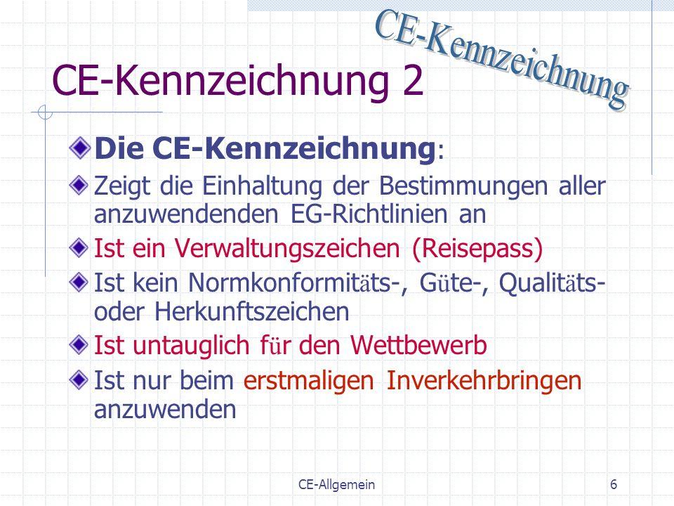 CE-Allgemein6 CE-Kennzeichnung 2 Die CE-Kennzeichnung : Zeigt die Einhaltung der Bestimmungen aller anzuwendenden EG-Richtlinien an Ist ein Verwaltung
