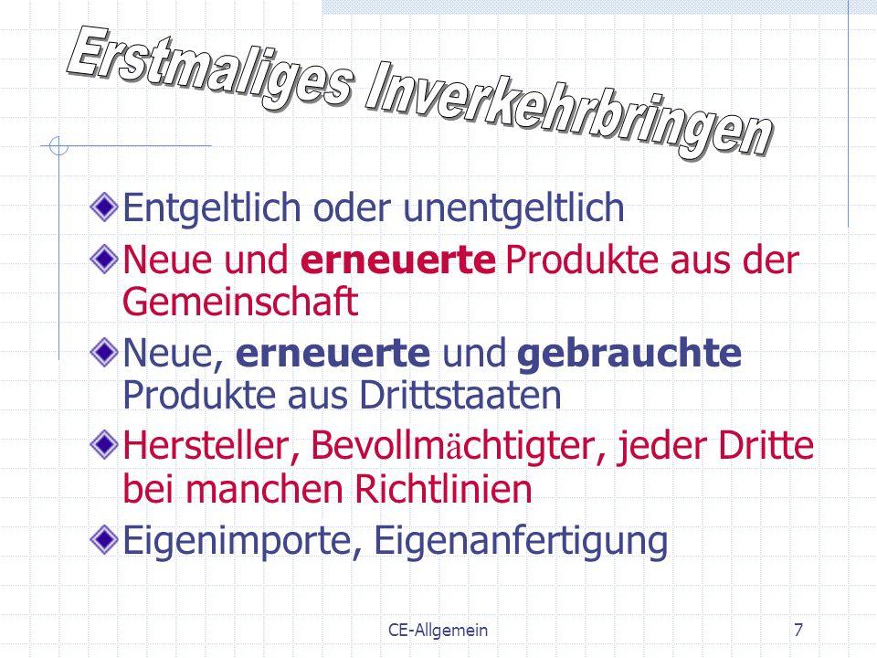 CE-Allgemein8 Erneuerte oder gebrauchte Produkte Kennzeichnungsrichtlinien gelten nicht f ü r gebrauchte Produkte, die bereits in der Gemeinschaft in Verkehr waren Wesentlich ge ä nderte Produkte gelten als neue Produkte (Sicherheitskonzept) Der Austausch von Verschlei ß - oder Ersatzteilen gilt nicht als wesentliche Ä nderung