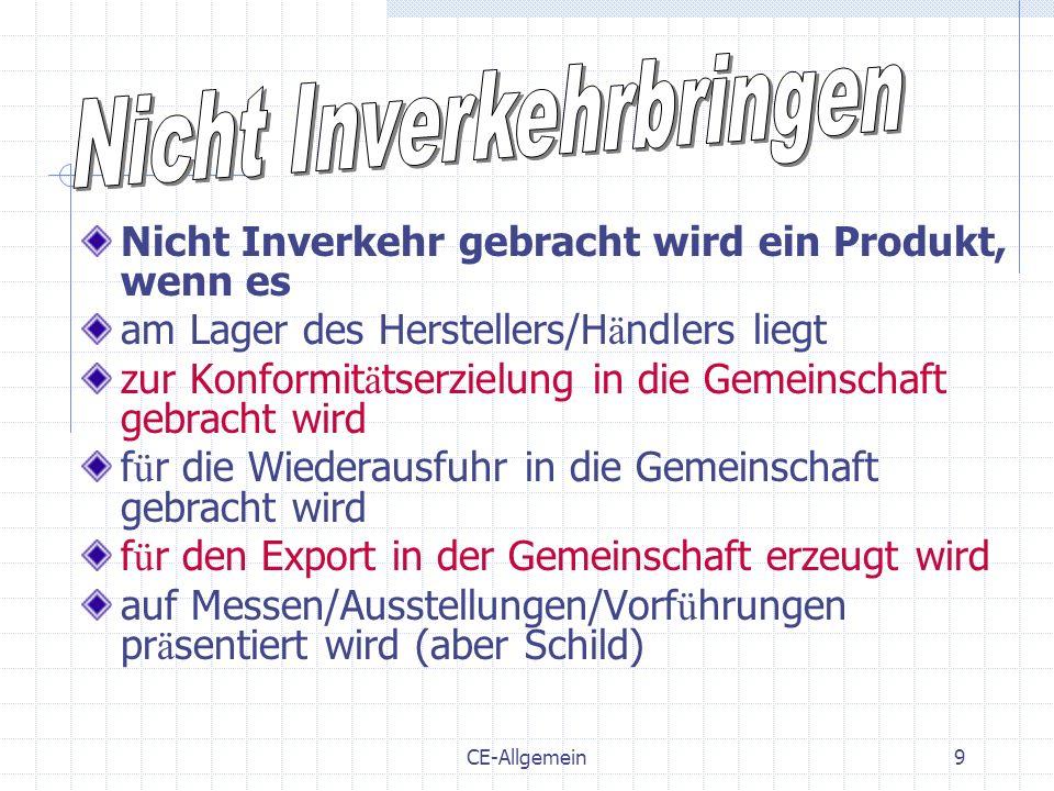 CE-Allgemein9 Nicht Inverkehr gebracht wird ein Produkt, wenn es am Lager des Herstellers/H ä ndlers liegt zur Konformit ä tserzielung in die Gemeinsc