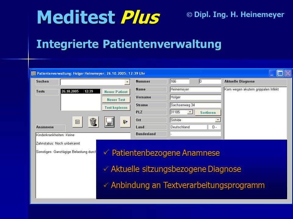 Meditest Plus Dipl. Ing. H. Heinemeyer Integrierte Patientenverwaltung Patientenbezogene Anamnese A AA Anbindung an Textverarbeitungsprogramm A AA Akt