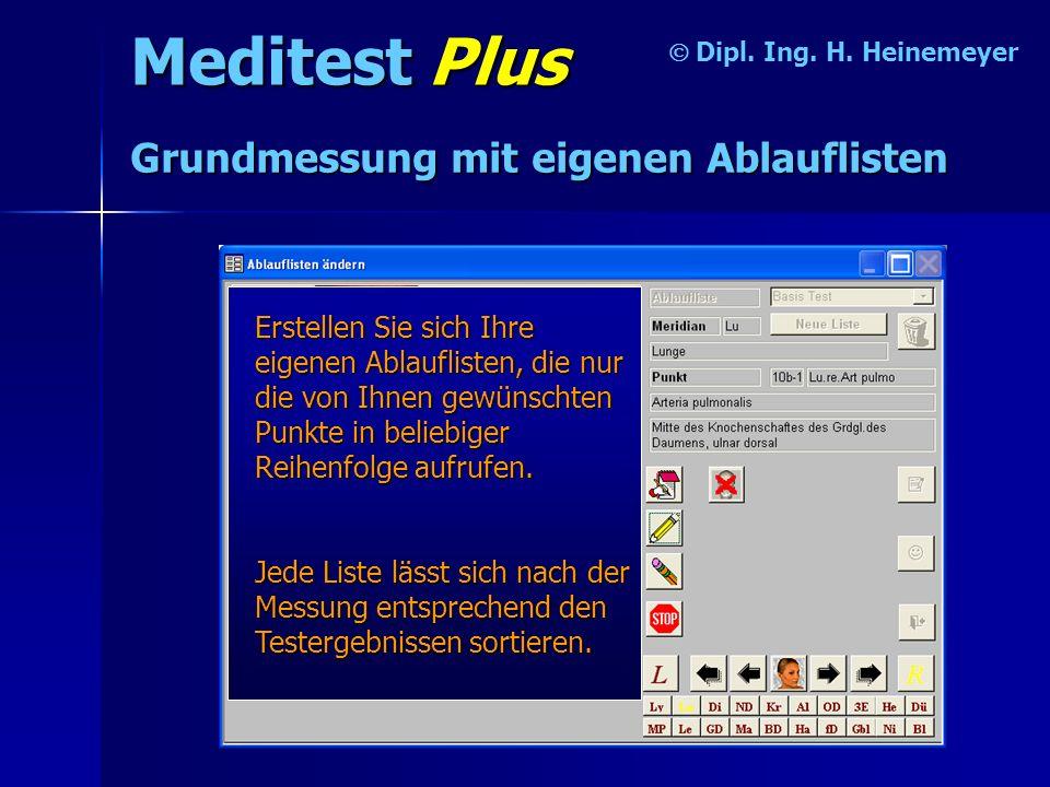 Meditest Plus Dipl. Ing. H. Heinemeyer Grundmessung mit eigenen Ablauflisten Erstellen Sie sich Ihre eigenen Ablauflisten, die nur die von Ihnen gewün