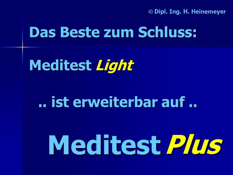 Meditest Light Dipl. Ing. H. Heinemeyer.. ist erweiterbar auf.. Meditest Plus Das Beste zum Schluss: