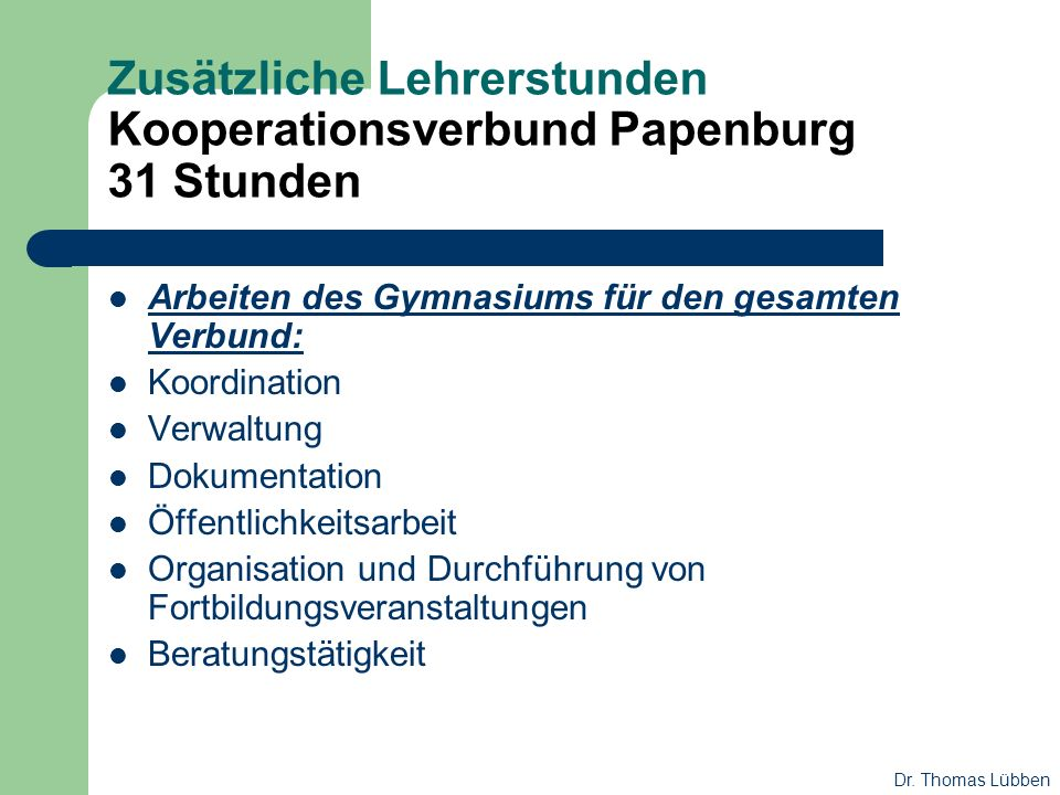 Zusätzliche Lehrerstunden Kooperationsverbund Papenburg 31 Stunden Arbeiten des Gymnasiums für den gesamten Verbund: Koordination Verwaltung Dokumenta