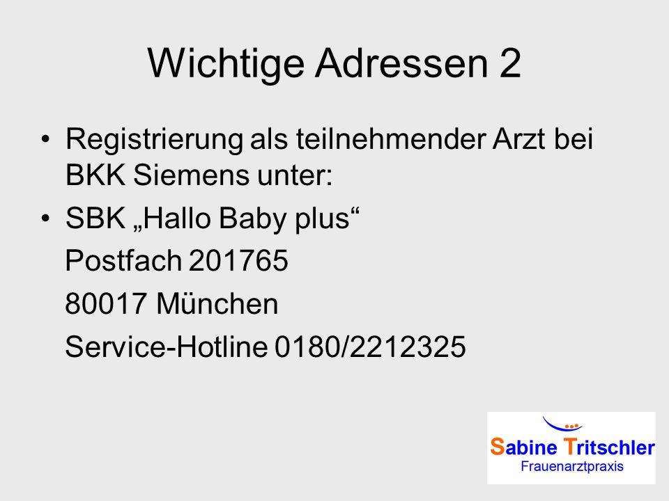 Wichtige Adressen 2 Registrierung als teilnehmender Arzt bei BKK Siemens unter: SBK Hallo Baby plus Postfach 201765 80017 München Service-Hotline 0180