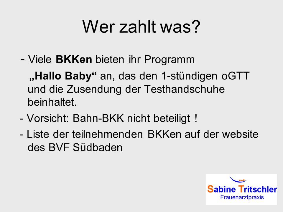 Wer zahlt was? - Viele BKKen bieten ihr Programm Hallo Baby an, das den 1-stündigen oGTT und die Zusendung der Testhandschuhe beinhaltet. - Vorsicht: