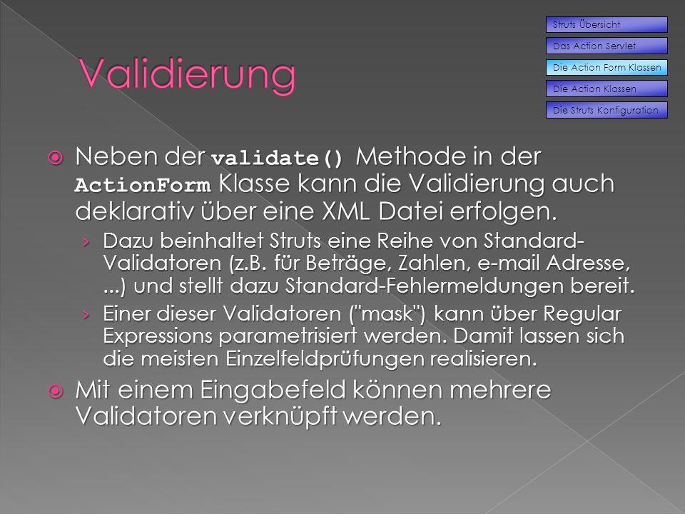 Neben der validate() Methode in der ActionForm Klasse kann die Validierung auch deklarativ über eine XML Datei erfolgen.